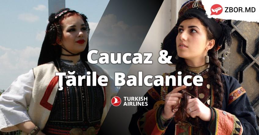 Descoperă Balcanii și Caucazul cu Turkish Airlines!